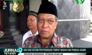 Kiai Said Kecam Penyerangan Tempat Ibadah dan Pemukiman Agama